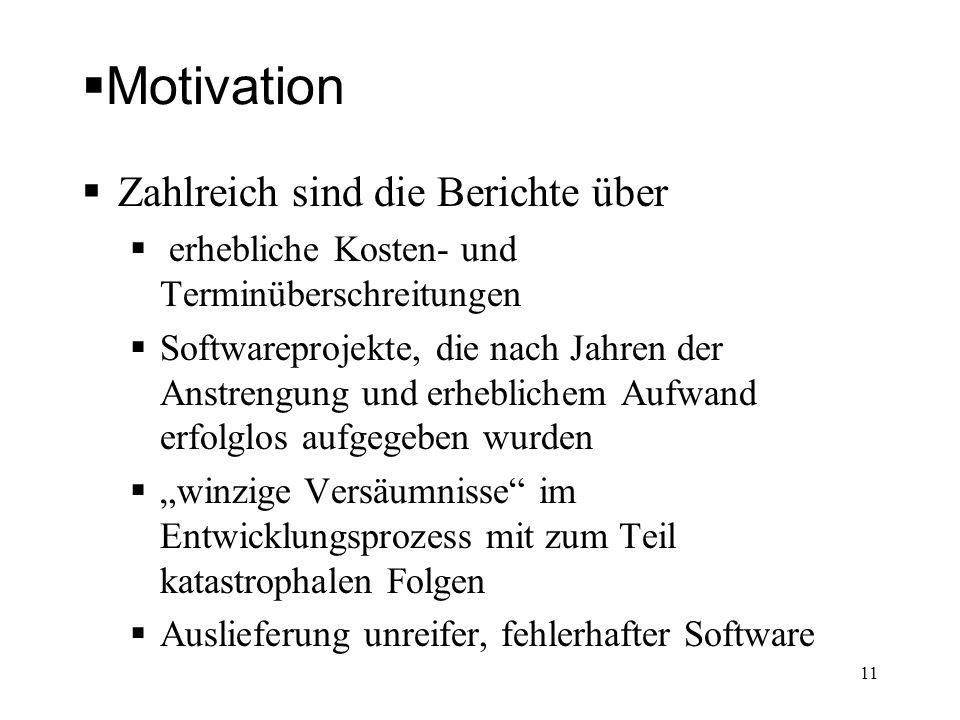 Motivation Zahlreich sind die Berichte über erhebliche Kosten- und Terminüberschreitungen Softwareprojekte, die nach Jahren der Anstrengung und erhebl