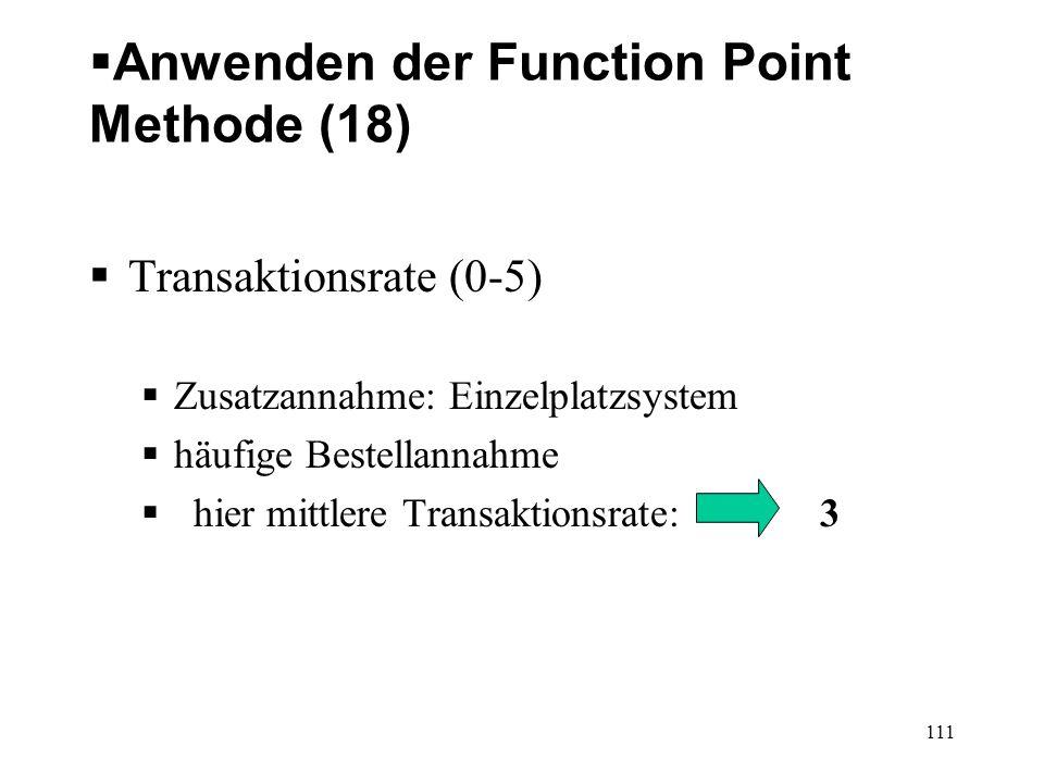 Anwenden der Function Point Methode (18) Transaktionsrate (0-5) Zusatzannahme: Einzelplatzsystem häufige Bestellannahme hier mittlere Transaktionsrate