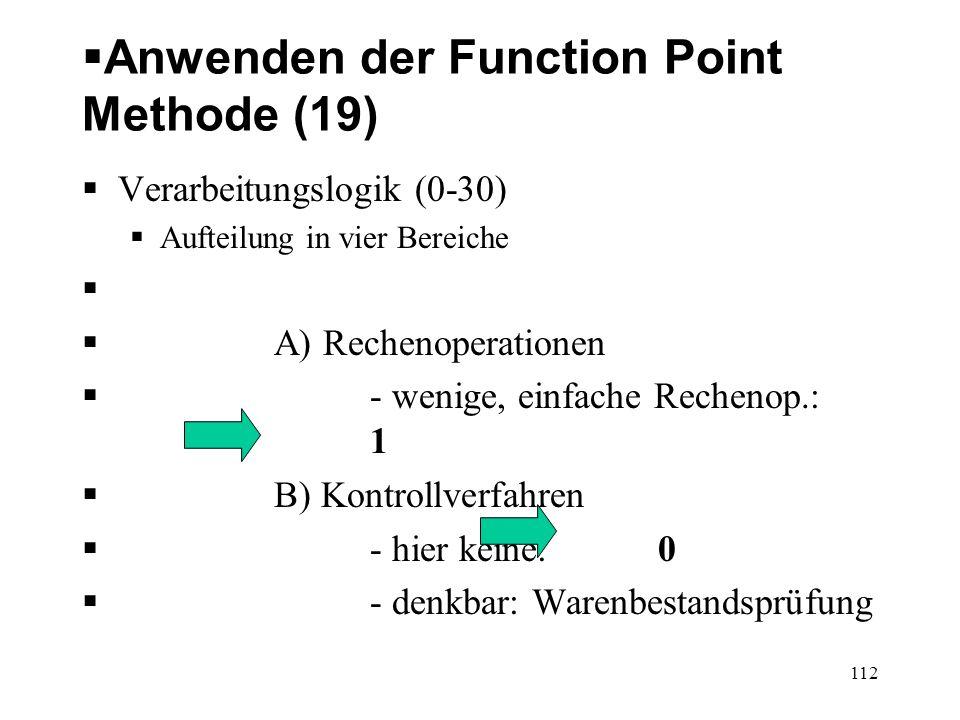 Anwenden der Function Point Methode (19) Verarbeitungslogik (0-30) Aufteilung in vier Bereiche A) Rechenoperationen - wenige, einfache Rechenop.: 1 B)