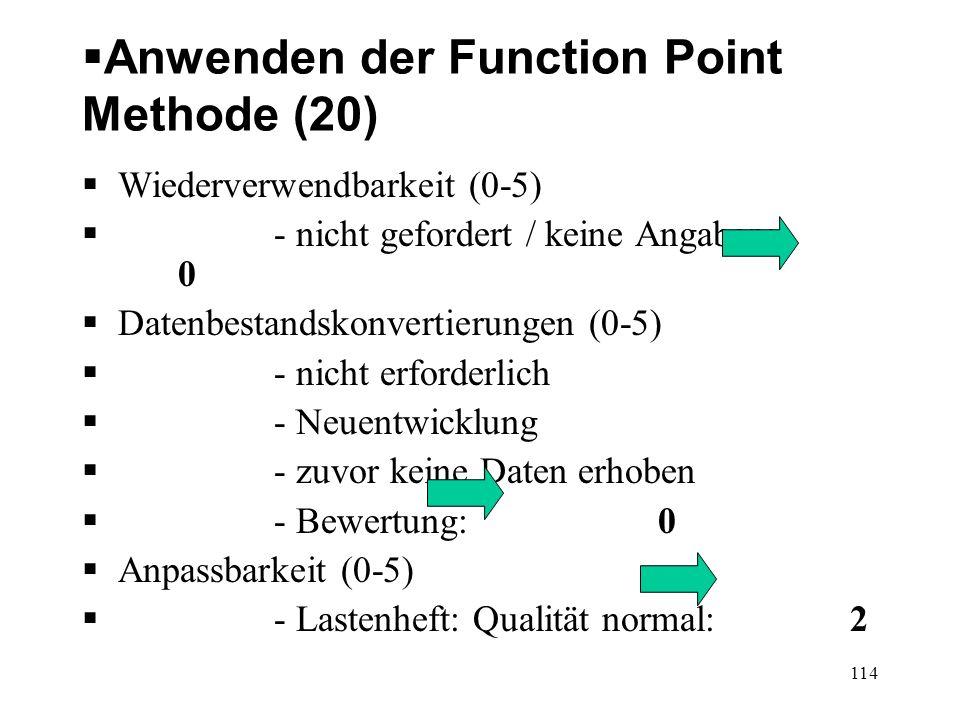 Anwenden der Function Point Methode (20) Wiederverwendbarkeit (0-5) - nicht gefordert / keine Angaben: 0 Datenbestandskonvertierungen (0-5) - nicht er