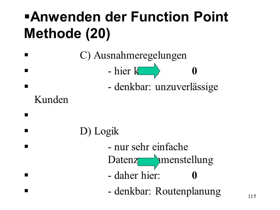 Anwenden der Function Point Methode (20) C) Ausnahmeregelungen - hier keine:0 - denkbar: unzuverlässige Kunden D) Logik - nur sehr einfache Datenzusam