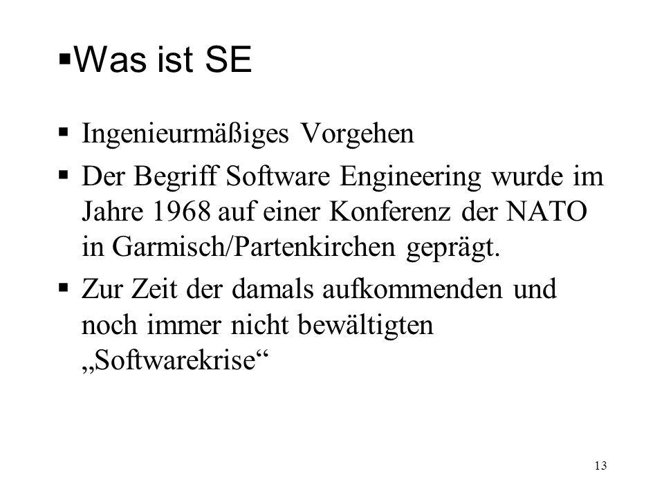 Was ist SE Ingenieurmäßiges Vorgehen Der Begriff Software Engineering wurde im Jahre 1968 auf einer Konferenz der NATO in Garmisch/Partenkirchen geprä