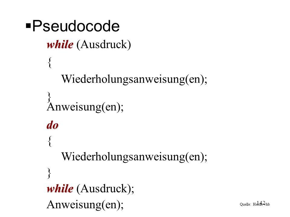 Pseudocode while while (Ausdruck) { Wiederholungsanweisung(en); } Anweisung(en); do { Wiederholungsanweisung(en); } while while (Ausdruck); Anweisung(