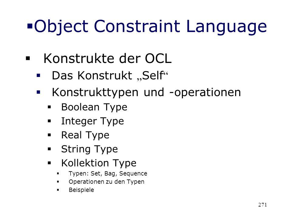 Object Constraint Language Konstrukte der OCL Das Konstrukt Self Konstrukttypen und -operationen Boolean Type Integer Type Real Type String Type Kolle