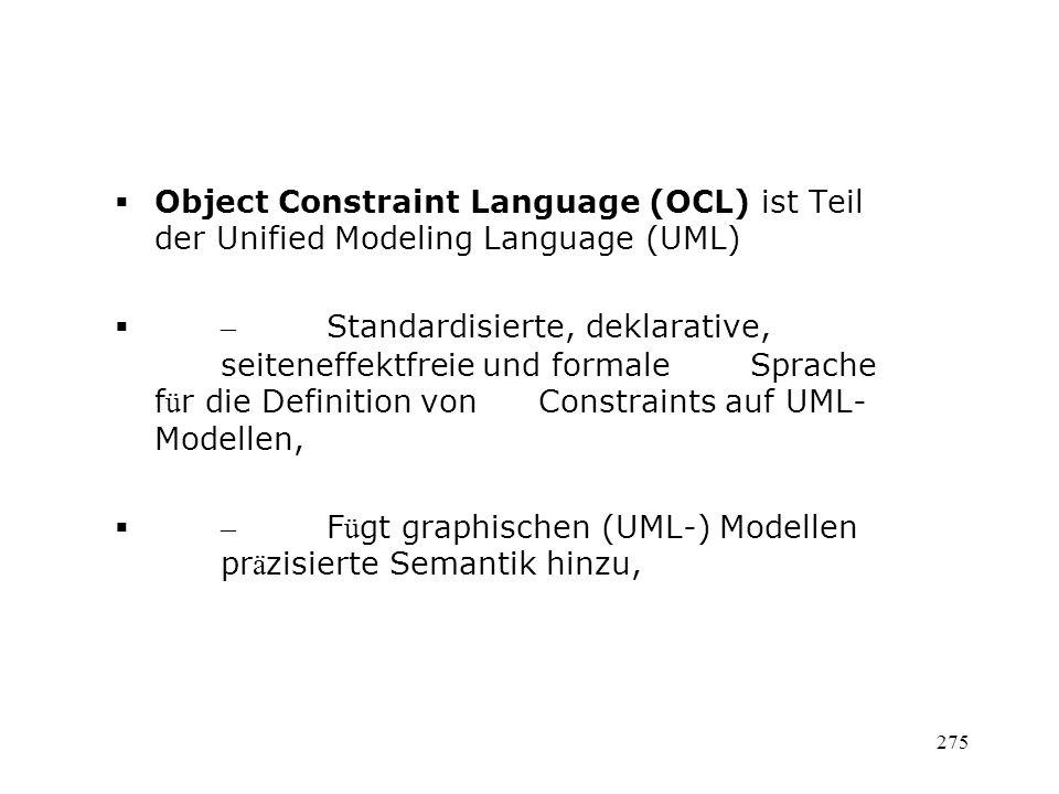 Object Constraint Language (OCL) ist Teil der Unified Modeling Language (UML) – Standardisierte, deklarative, seiteneffektfreie und formale Sprache f