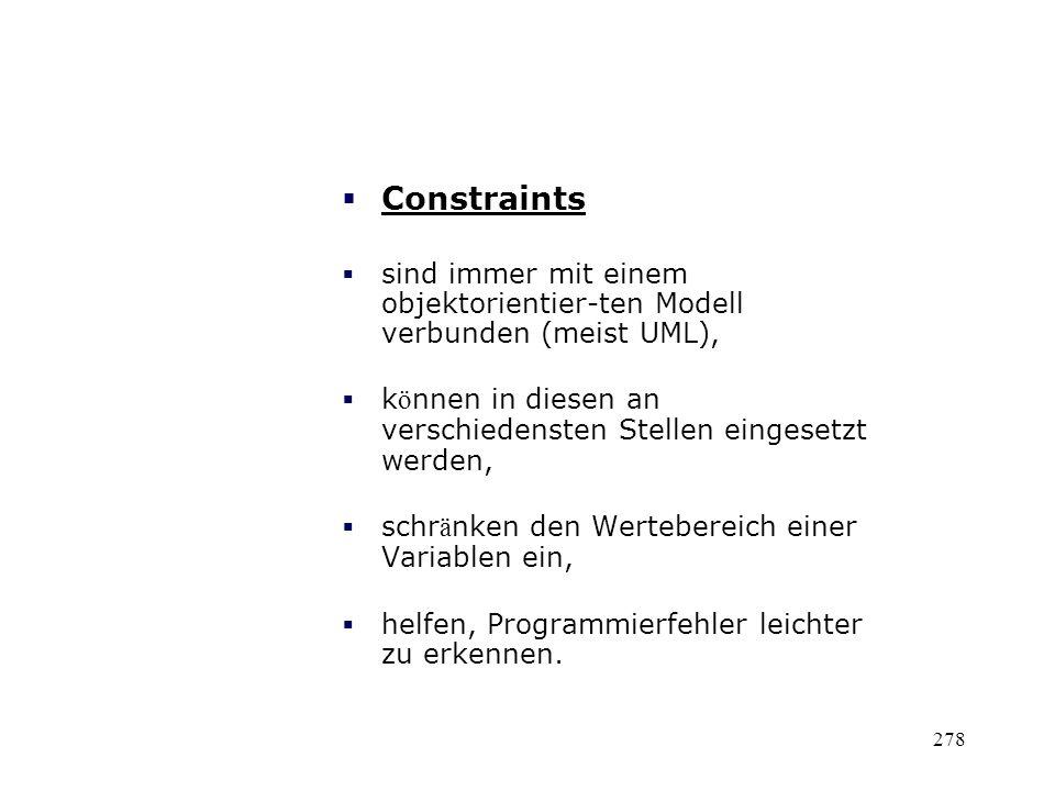 Constraints sind immer mit einem objektorientier-ten Modell verbunden (meist UML), k ö nnen in diesen an verschiedensten Stellen eingesetzt werden, sc