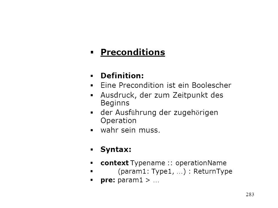 Preconditions Definition: Eine Precondition ist ein Boolescher Ausdruck, der zum Zeitpunkt des Beginns der Ausf ü hrung der zugeh ö rigen Operation wa