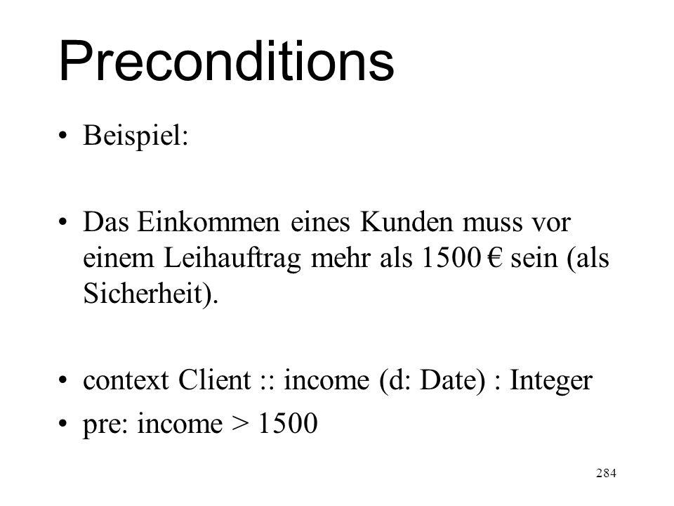 Preconditions Beispiel: Das Einkommen eines Kunden muss vor einem Leihauftrag mehr als 1500 sein (als Sicherheit). context Client :: income (d: Date)