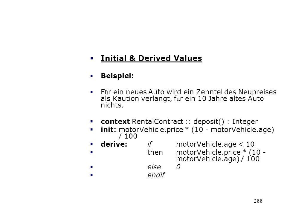 Initial & Derived Values Beispiel: F ü r ein neues Auto wird ein Zehntel des Neupreises als Kaution verlangt, f ü r ein 10 Jahre altes Auto nichts. co