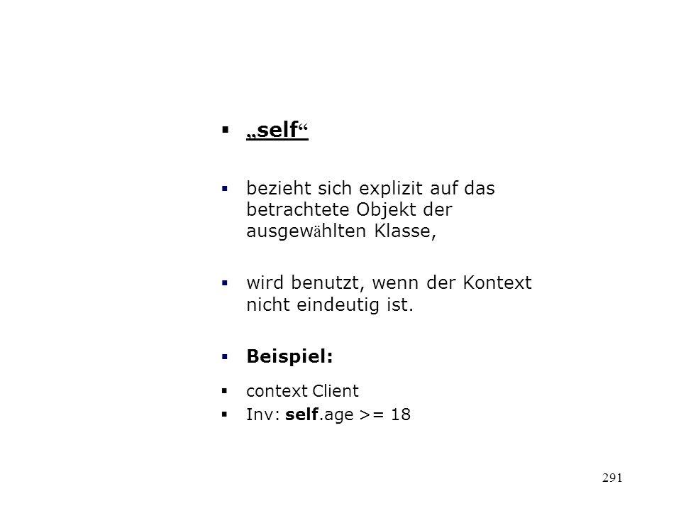 self bezieht sich explizit auf das betrachtete Objekt der ausgew ä hlten Klasse, wird benutzt, wenn der Kontext nicht eindeutig ist. Beispiel: context