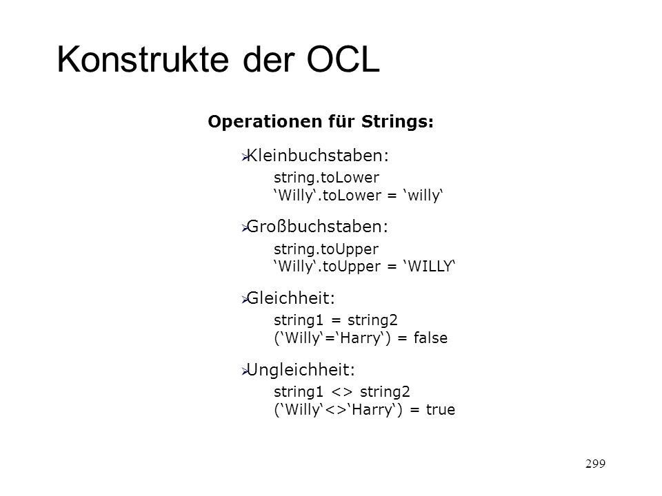 Konstrukte der OCL Collection Type vier vordefinierte Kollektionstypen –konkrete Typen: Set, Bag, Sequence –abstrakter Typ: Collection Notation: –Elemente in geschwungenen Klammern –konkreter Typ vor der Klammer 300