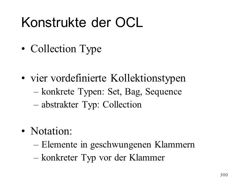 Konstrukte der OCL Collection Type vier vordefinierte Kollektionstypen –konkrete Typen: Set, Bag, Sequence –abstrakter Typ: Collection Notation: –Elem