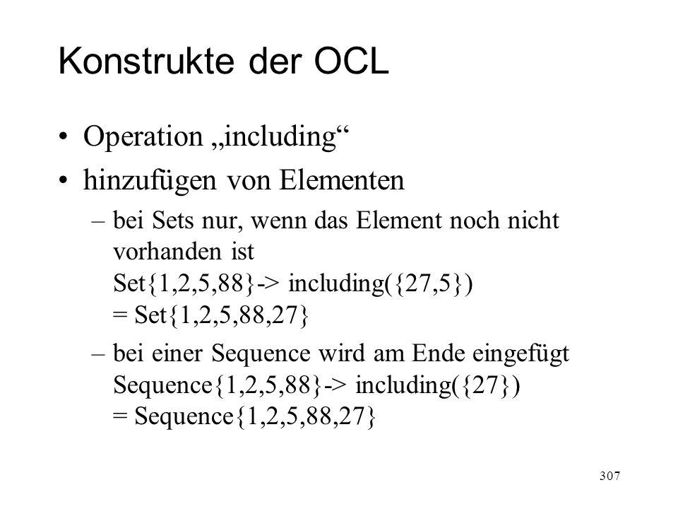 Konstrukte der OCL Operation including hinzufügen von Elementen –bei Sets nur, wenn das Element noch nicht vorhanden ist Set{1,2,5,88}-> including({27