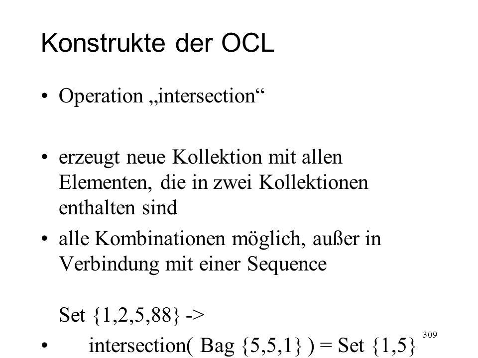 Konstrukte der OCL Operation intersection erzeugt neue Kollektion mit allen Elementen, die in zwei Kollektionen enthalten sind alle Kombinationen mögl
