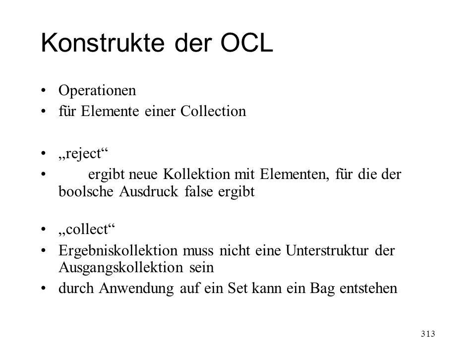 Konstrukte der OCL Operationen für Elemente einer Collection reject ergibt neue Kollektion mit Elementen, für die der boolsche Ausdruck false ergibt c