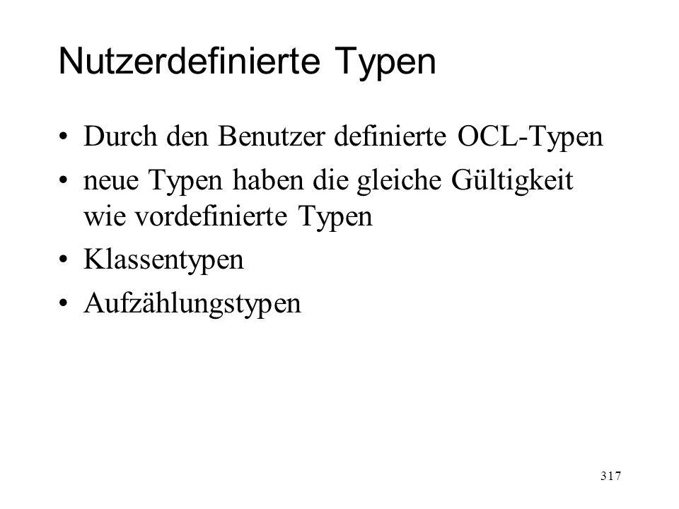 Nutzerdefinierte Typen Durch den Benutzer definierte OCL-Typen neue Typen haben die gleiche Gültigkeit wie vordefinierte Typen Klassentypen Aufzählung