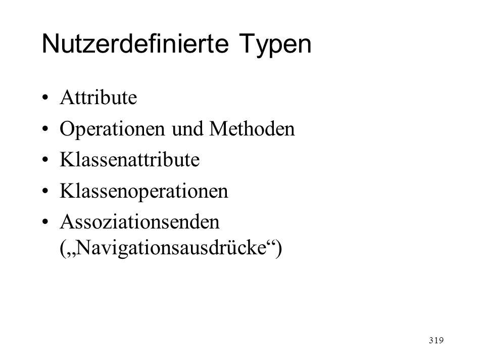Nutzerdefinierte Typen Attribute Operationen und Methoden Klassenattribute Klassenoperationen Assoziationsenden (Navigationsausdrücke) 319
