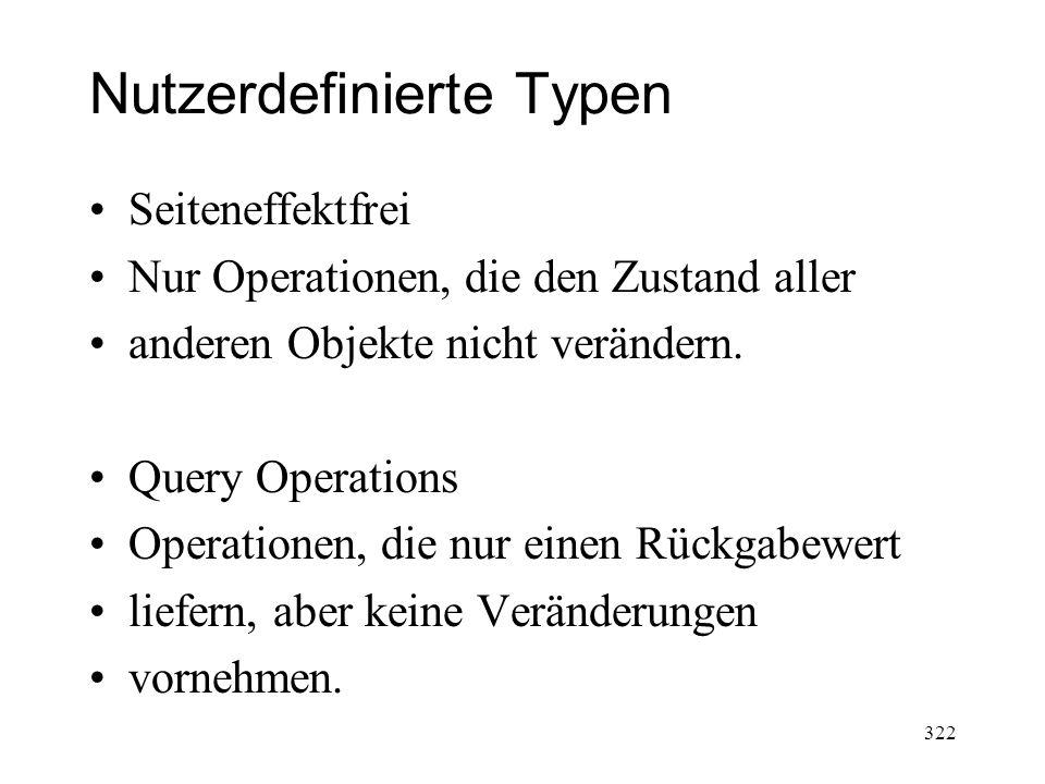 Nutzerdefinierte Typen Seiteneffektfrei Nur Operationen, die den Zustand aller anderen Objekte nicht verändern. Query Operations Operationen, die nur