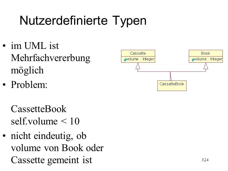 Nutzerdefinierte Typen im UML ist Mehrfachvererbung möglich Problem: CassetteBook self.volume < 10 nicht eindeutig, ob volume von Book oder Cassette g