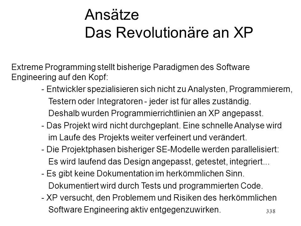 Ansätze Das Revolutionäre an XP Extreme Programming stellt bisherige Paradigmen des Software Engineering auf den Kopf: - Entwickler spezialisieren sic