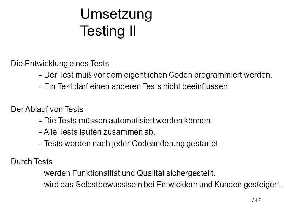 Umsetzung Testing II Die Entwicklung eines Tests - Der Test muß vor dem eigentlichen Coden programmiert werden. - Ein Test darf einen anderen Tests ni