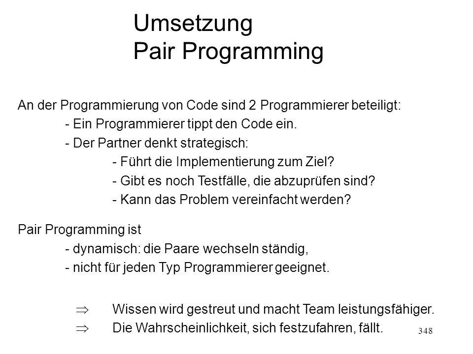 Umsetzung Pair Programming An der Programmierung von Code sind 2 Programmierer beteiligt: - Ein Programmierer tippt den Code ein. - Der Partner denkt