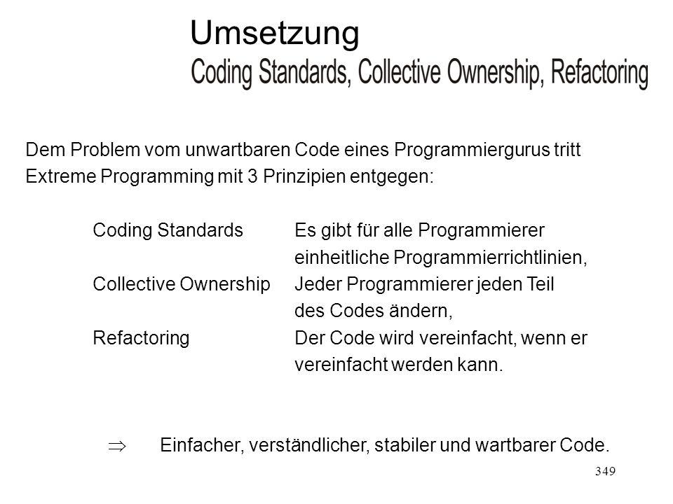 Dem Problem vom unwartbaren Code eines Programmiergurus tritt Extreme Programming mit 3 Prinzipien entgegen: Coding StandardsEs gibt für alle Programm