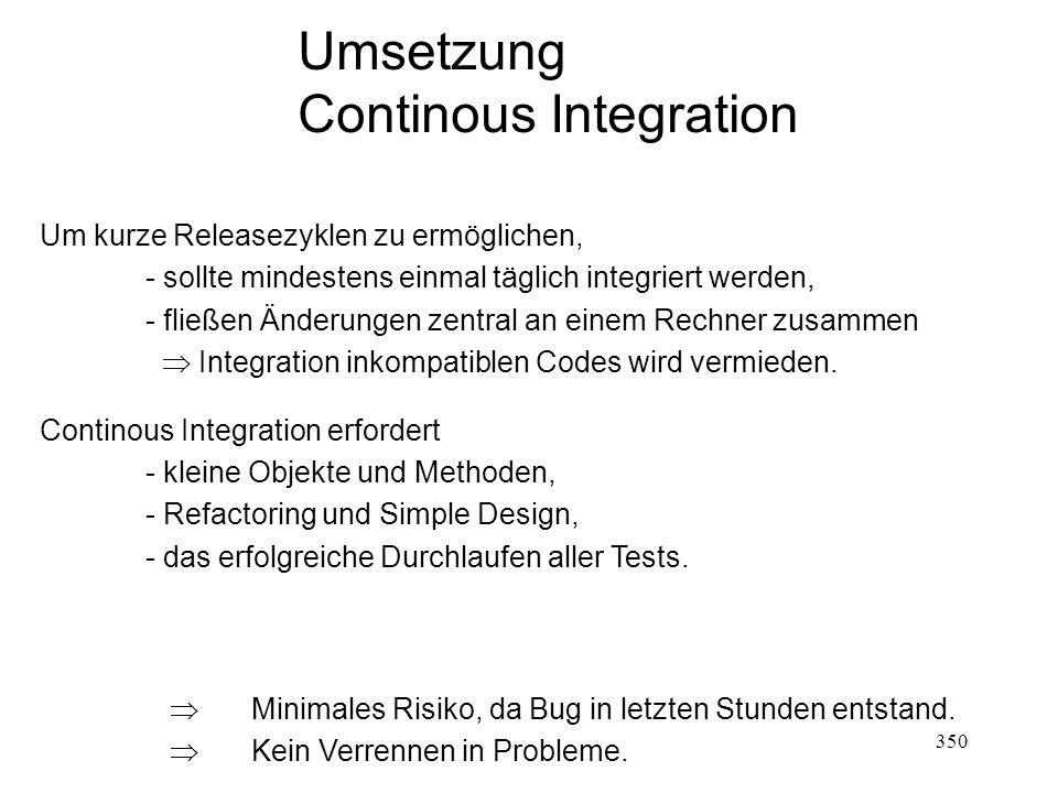 Umsetzung Continous Integration Um kurze Releasezyklen zu ermöglichen, - sollte mindestens einmal täglich integriert werden, - fließen Änderungen zent