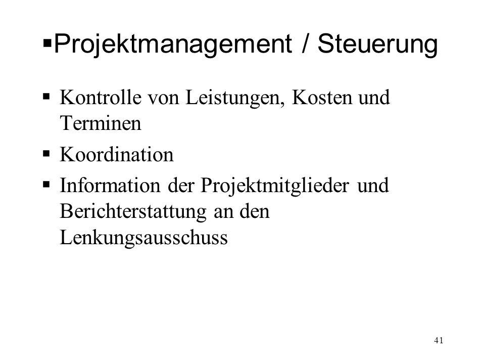 Projektmanagement / Steuerung Kontrolle von Leistungen, Kosten und Terminen Koordination Information der Projektmitglieder und Berichterstattung an de