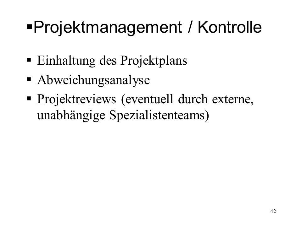 Projektmanagement / Kontrolle Einhaltung des Projektplans Abweichungsanalyse Projektreviews (eventuell durch externe, unabhängige Spezialistenteams) 4