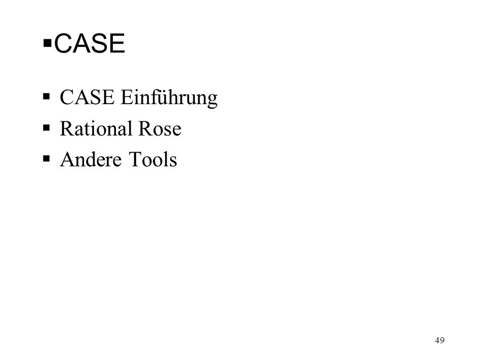 CASE CASE Einführung Rational Rose Andere Tools 49