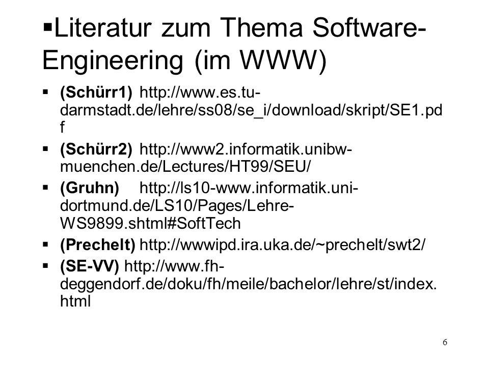 Literatur zum Thema Software- Engineering (im WWW) (Schürr1)http://www.es.tu- darmstadt.de/lehre/ss08/se_i/download/skript/SE1.pd f (Schürr2)http://ww