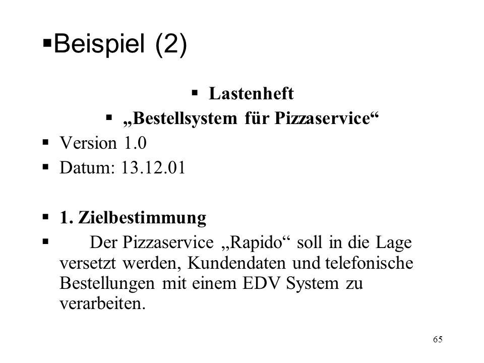 Beispiel (2) Lastenheft Bestellsystem für Pizzaservice Version 1.0 Datum: 13.12.01 1. Zielbestimmung Der Pizzaservice Rapido soll in die Lage versetzt