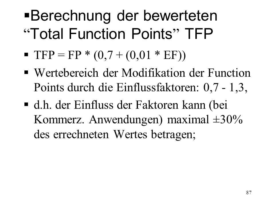 Berechnung der bewerteten Total Function Points TFP TFP = FP * (0,7 + (0,01 * EF)) Wertebereich der Modifikation der Function Points durch die Einflus