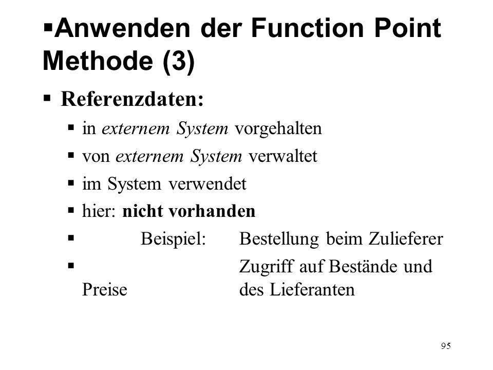 Anwenden der Function Point Methode (3) Referenzdaten: in externem System vorgehalten von externem System verwaltet im System verwendet hier: nicht vo