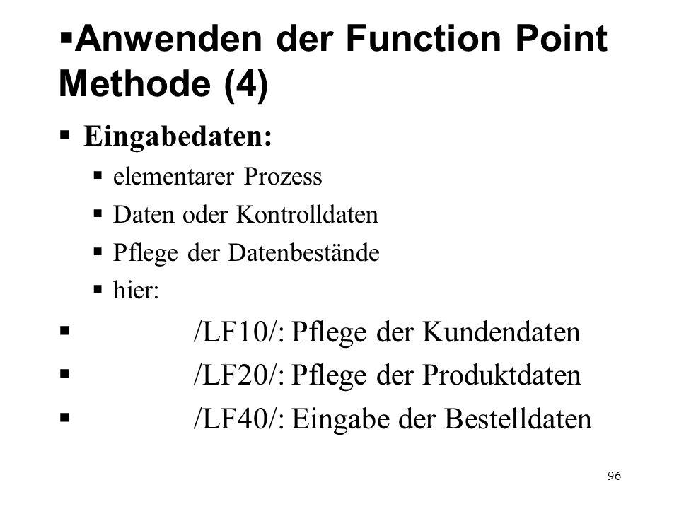 Anwenden der Function Point Methode (4) Eingabedaten: elementarer Prozess Daten oder Kontrolldaten Pflege der Datenbestände hier: /LF10/: Pflege der K