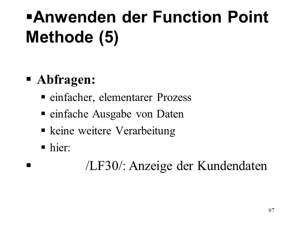 Anwenden der Function Point Methode (5) Abfragen: einfacher, elementarer Prozess einfache Ausgabe von Daten keine weitere Verarbeitung hier: /LF30/: A