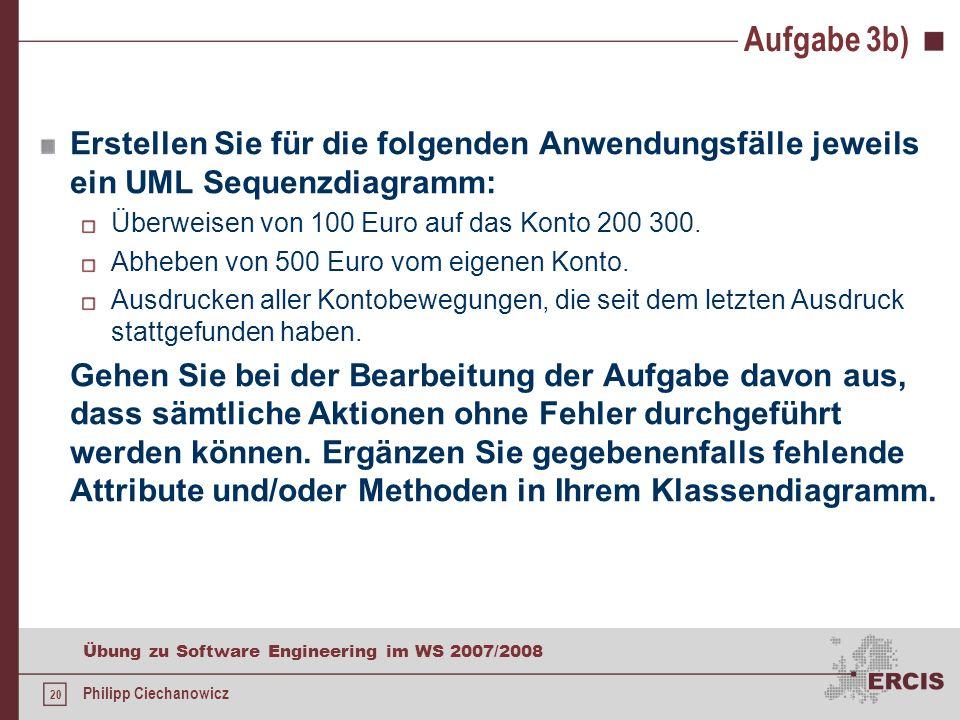 19 Übung zu Software Engineering im WS 2007/2008 Philipp Ciechanowicz Aufgabe 3a) Klasse Bank365 nicht modelliert wer verwaltet sonst Kunden und Konte