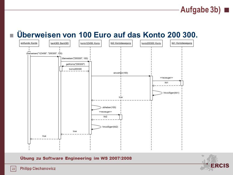 21 Übung zu Software Engineering im WS 2007/2008 Philipp Ciechanowicz Aufgabe 3b) Sequenzdiagramm Veranschaulichung von zeitlichen Vorgängen Nachricht
