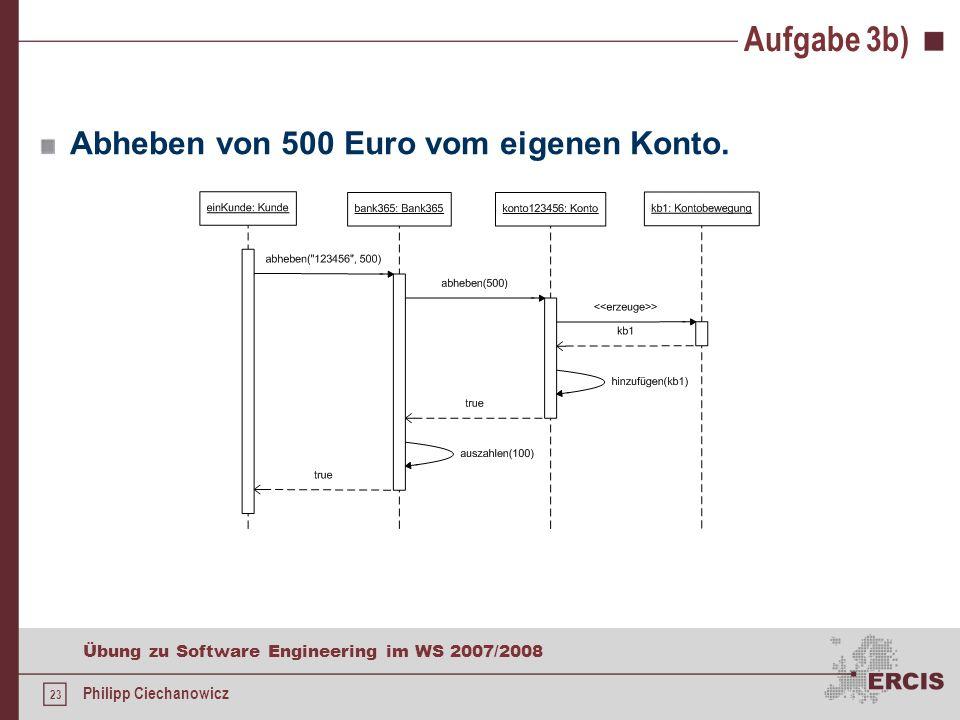 22 Übung zu Software Engineering im WS 2007/2008 Philipp Ciechanowicz Aufgabe 3b) Überweisen von 100 Euro auf das Konto 200 300.