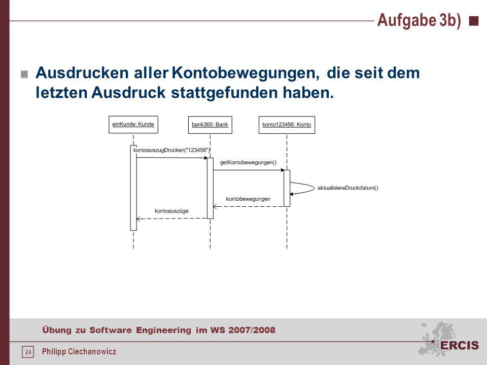 23 Übung zu Software Engineering im WS 2007/2008 Philipp Ciechanowicz Aufgabe 3b) Abheben von 500 Euro vom eigenen Konto.
