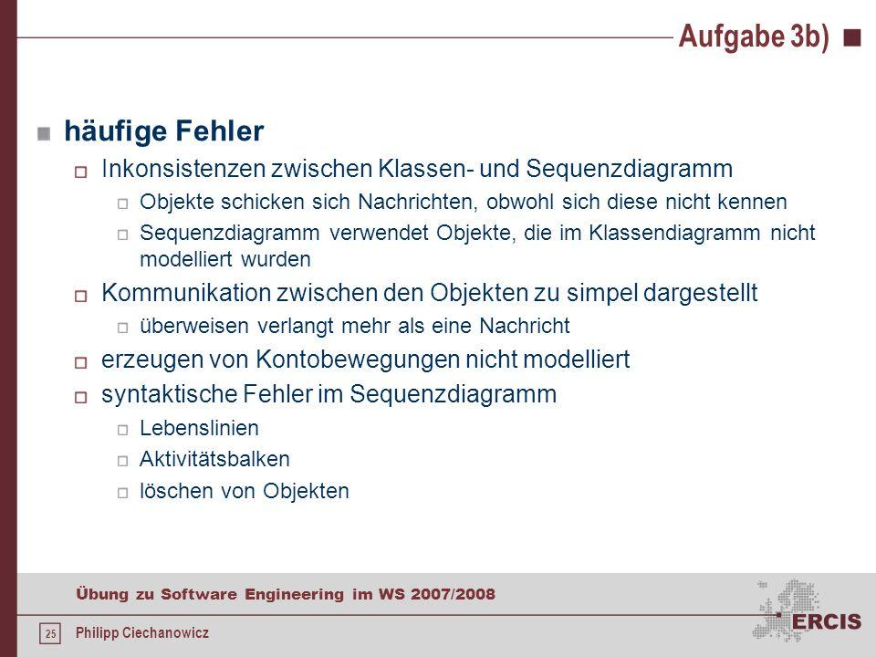 24 Übung zu Software Engineering im WS 2007/2008 Philipp Ciechanowicz Aufgabe 3b) Ausdrucken aller Kontobewegungen, die seit dem letzten Ausdruck stat