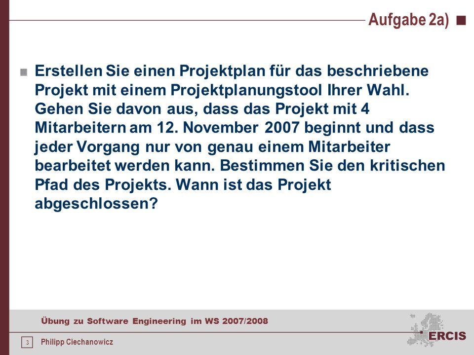 2 Übung zu Software Engineering im WS 2007/2008 Philipp Ciechanowicz Aufgabe 2 Die Durchführung eines Großprojekts sei in die folgenden Vorgänge unter