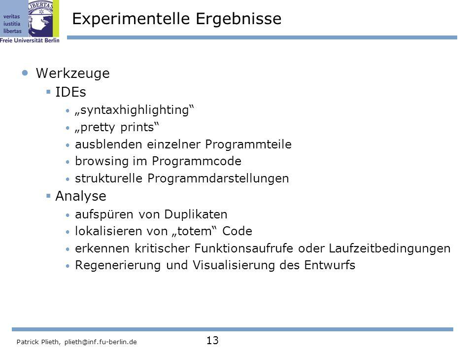 Patrick Plieth, plieth@inf.fu-berlin.de 13 Experimentelle Ergebnisse Werkzeuge IDEs syntaxhighlighting pretty prints ausblenden einzelner Programmteil
