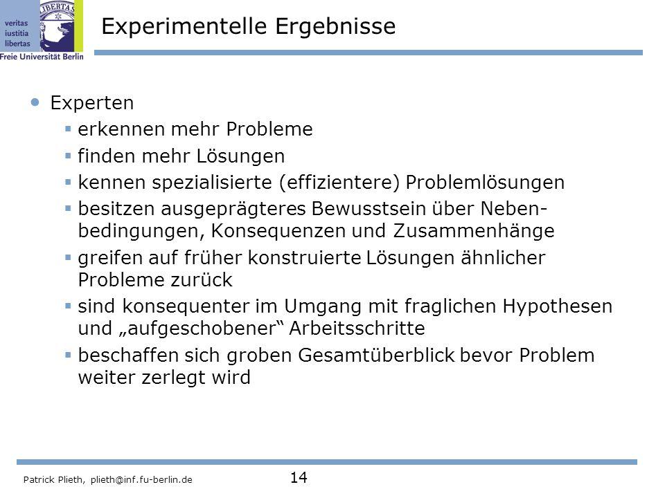 Patrick Plieth, plieth@inf.fu-berlin.de 14 Experimentelle Ergebnisse Experten erkennen mehr Probleme finden mehr Lösungen kennen spezialisierte (effiz