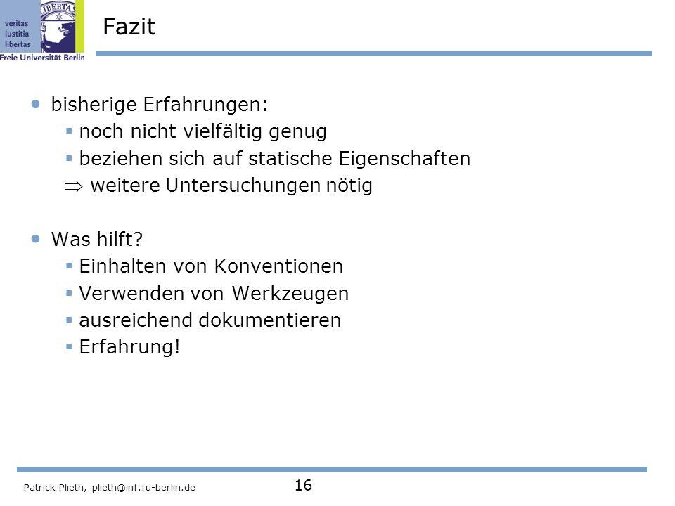 Patrick Plieth, plieth@inf.fu-berlin.de 16 Fazit bisherige Erfahrungen: noch nicht vielfältig genug beziehen sich auf statische Eigenschaften weitere