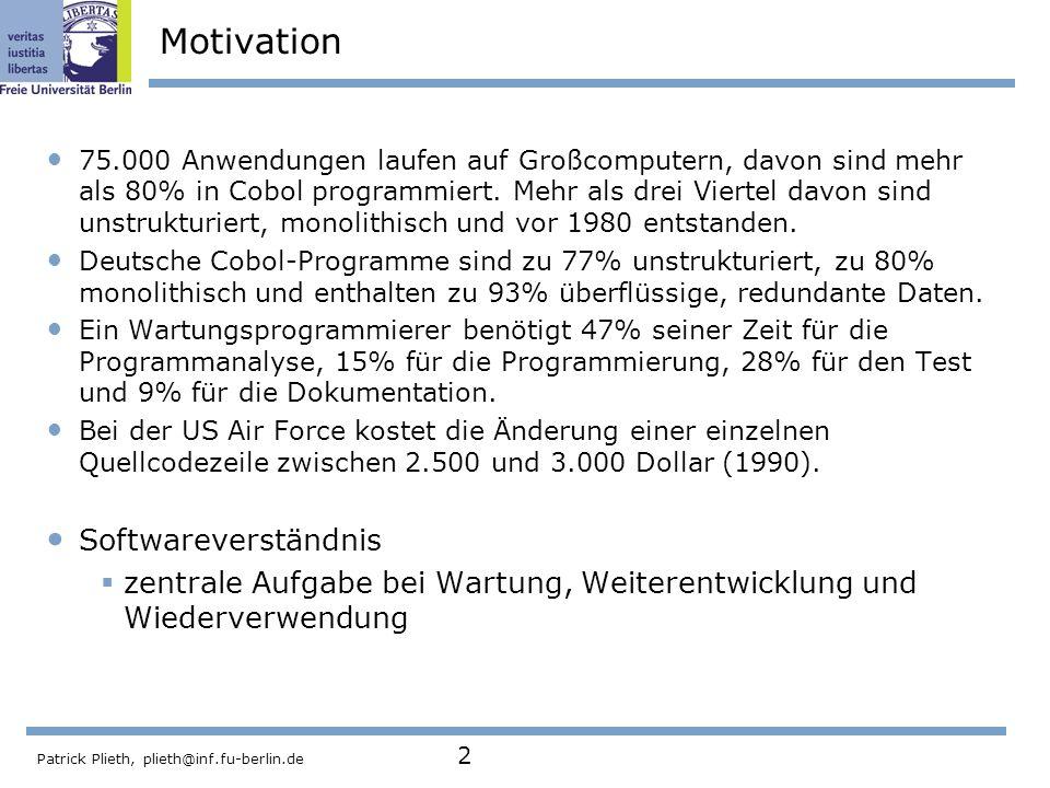 Patrick Plieth, plieth@inf.fu-berlin.de 2 Motivation 75.000 Anwendungen laufen auf Großcomputern, davon sind mehr als 80% in Cobol programmiert. Mehr