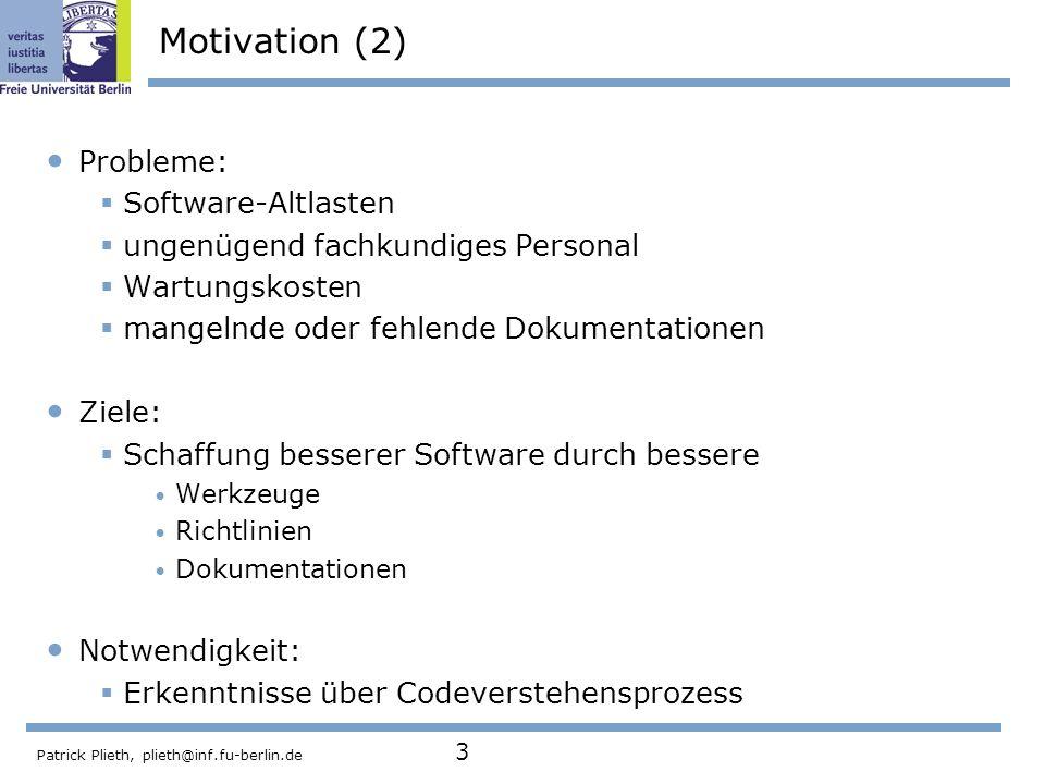 Patrick Plieth, plieth@inf.fu-berlin.de 3 Motivation (2) Probleme: Software-Altlasten ungenügend fachkundiges Personal Wartungskosten mangelnde oder f