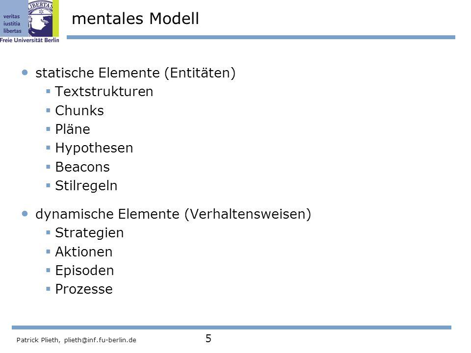 Patrick Plieth, plieth@inf.fu-berlin.de 5 mentales Modell statische Elemente (Entitäten) Textstrukturen Chunks Pläne Hypothesen Beacons Stilregeln dyn