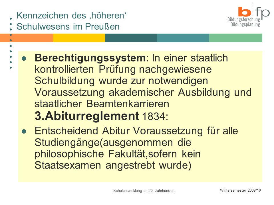 Wintersemester 2009/10 Schulentwicklung im 20. Jahrhundert Kennzeichen des höheren Schulwesens im Preußen Berechtigungssystem: In einer staatlich kont